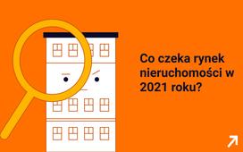 Perspektywy rynku nieruchomości w 2021 roku